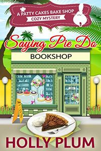 Saying Pie Do by Holly Plum