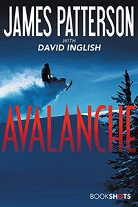 Avalanche by James Patterson with David Inglish