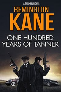 One Hundred Years of Tanner by Remington Kane