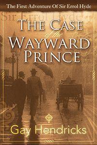 The Case of the Wayward Prince by Gay Hendricks