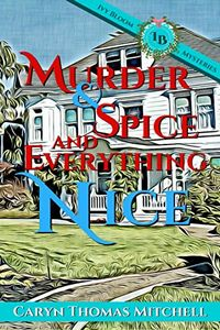 Murder & Spice and Everything Nice by Caryn Thomas Mitchell