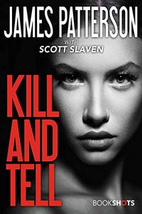 Kill and Tell by James Patterson with Scott Slaven