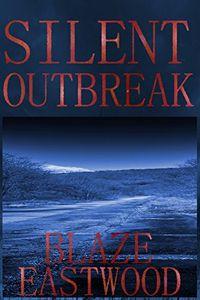 Silent Outbreak by Blaze Eastwood
