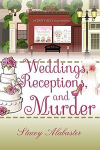 Weddings, Receptions, and Murder by Stacey Alabaster