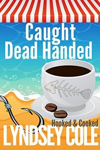 Caught Dead Handed by Lyndsey Cole