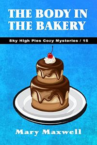 The Body in the Bakery by Mary Maxwell