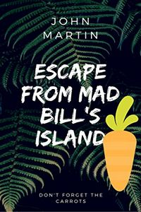 Escape from Mad Bill's Island by John Martin