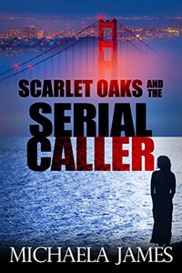 Scarlet Oaks and the Serial Caller by Michaela James