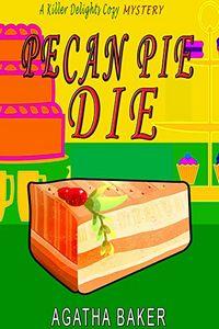 Pecan Pie Die by Agatha Baker