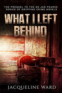 What I Left Behind by Jacqueline Ward