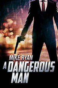 A Dangerous Man by Mike Ryan