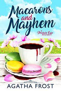 Macarons and Mayhem by Agatha Frost