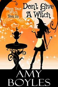 Don't Give a Witch by Amy Boyles