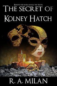 The Secret of Kolney Hatch by R. A. Milan