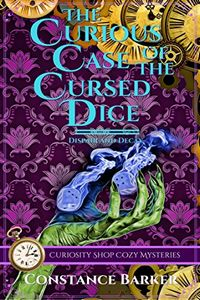 The Curious Case of the Cursed Dice by Constance Barker
