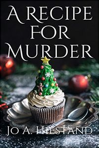 A Recipe for Murder by Jo A. Hiestand