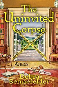 The Uninvited Corpse by Debra Sennefelder