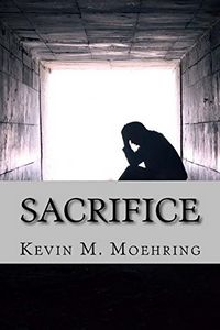 Sacrifice by Kevin M. Moehring