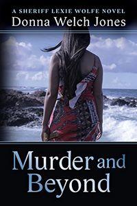 Murder and Beyond by Donna Welch Jones