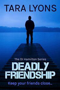 Deadly Friendship by Tara Lyons