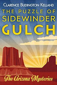 The Puzzle of Sidewinder Gulch by Clarence Budington Kelland