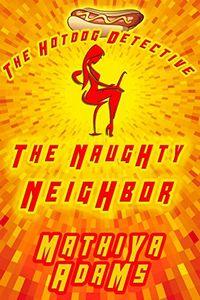 The Naughty Neighbor by Mathiya Adams