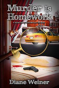 Murder is Homework by Diane Weiner