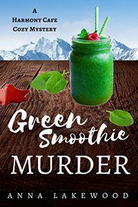 Green Smoothie Murder by Anna Lakewood