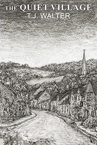 The Quiet Village by T. J. Walter