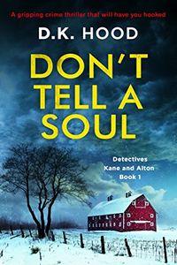 Don 't Tell a Soul by D. K. Hood