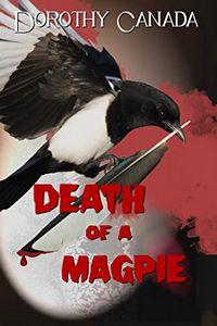 Death of a Magpie by Dorothy Canada