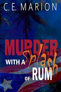 Murder with a Splash of Rum by C. E. Marion