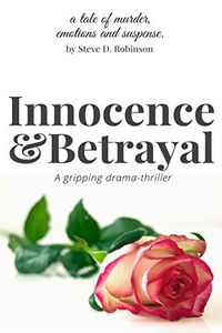 Innocence & Betrayal by Steve D. Robinson
