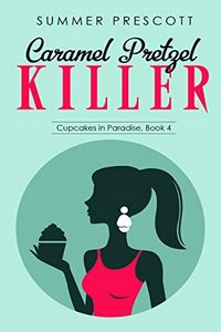 Caramel Pretzel Killer by Summer Prescott