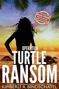 Operation Turtle Ransom by Kimberli A. Bindschatel