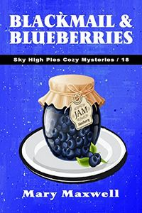 Blackmail & Blueberries by Mary Maxwell
