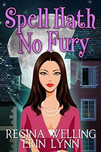 Spell Hath No Fury by ReGina Welling and Erin Lynn