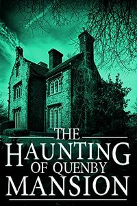 The Haunting of Quenby Mansion:  The Beginning by J. S. Donovan