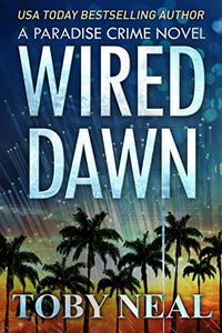 Wired Dawn by Toby Neal