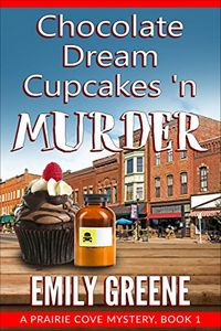 Chocolate Dream Cupcakes 'n Murder by Emily Greene