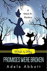 Witch is Why Promises Were Broken by Adele Abbott