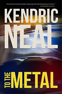 To the Metal by Kendric Neal