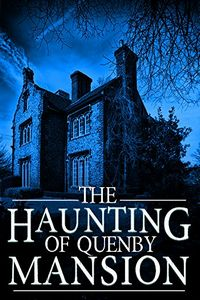 The Haunting of Quenby Mansion by J. S. Donovan