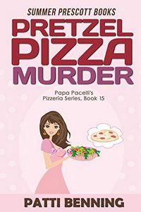 Pretzel Pizza Murder by Patti Benning