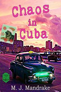 Chaos in Cuba by M. J. Mandrake