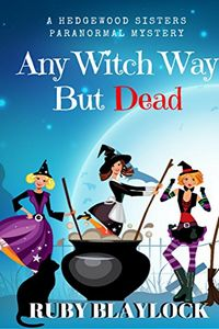 Any Witch Way But Dead by Ruby Blaylock