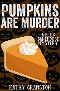 Pumpkins Are Murder by Kathy Cranston