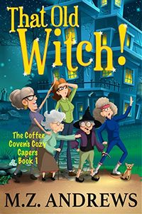 That Old Witch! by M. Z. Andrews