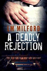 A Deadly Rejection by L. M. Milford