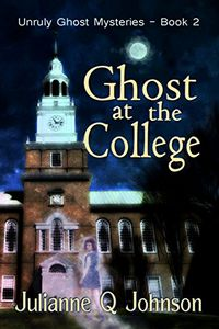 Ghost at the College by Julianne Q. Johnson